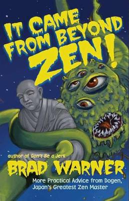 It Came from Beyond Zen: More Practical Advice from Dogen Japan's Greatest Zen Master