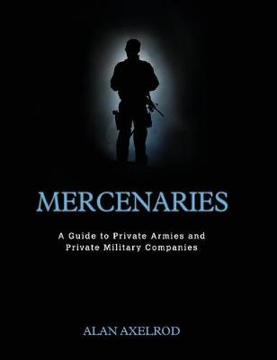 Mercenaries: A Guide to Private Armies and Private Military Companies