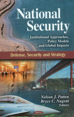 National Security: Institutional Approaches, Policy Models & Global Impacts