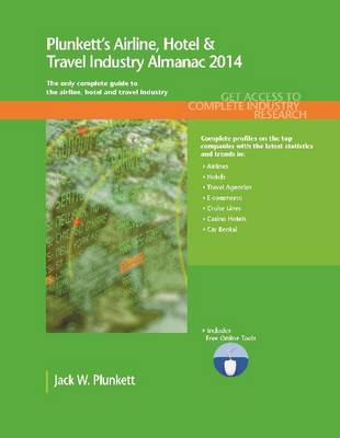 Plunkett's Airline, Hotel & Travel Industry Almanac 2014: Airline, Hotel & Travel Industry Market Research, Statistics, Trends & Leading Companies