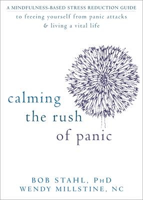 Calming the Rush of Panic: A Mindfulness-Based Stress Reduction Guide to Freeing Yourself from Panic Attacks and Living a Vital Life