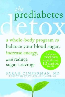 Prediabetes Detox: A Whole-Body Program to Balance Your Blood Sugar, Increase Energy, and Reduce Sugar Cravings