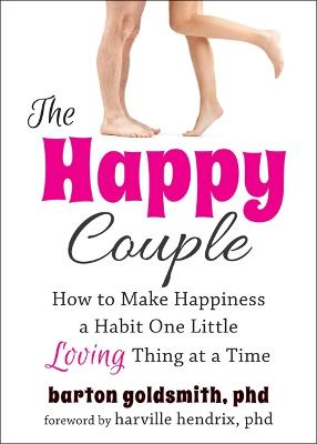 Happy Couple: How to Make Happiness a Habit One Little Loving Thing at a Time