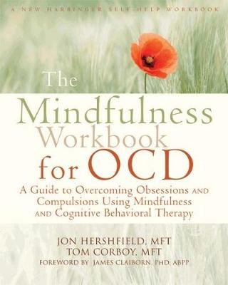 Mindfulness Workbook for OCD: A Guide to Overcoming Obsessions and Compulsions Using Mindfulness and Cognitive Behavioral Therapy