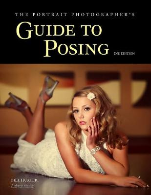 The Portrait Photographer's Guide To Posing: 2nd Edition