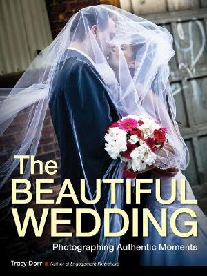 The Beautiful Wedding: Photography Techniques for Capturing Natural and Authentic Moments at Any Wedding
