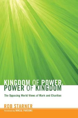 Kingdom of Power, Power of Kingdom: The Opposing World Views of Mark and Chariton