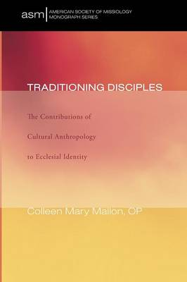 Traditioning Disciples: The Contributions of Cultural Anthropology to Ecclesial Identity