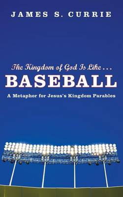 The Kingdom of God Is Like... Baseball: A Metaphor for Jesus' Kingdom Parables