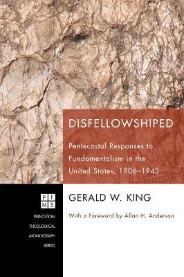 Disfellowshiped: Pentecostal Responses to Fundamentalism in the United States, 1906-1943
