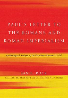 Paul's Letter to the Romans and Roman Imperialism: An Ideological Analysis of the Exordium (Romans 1:117)