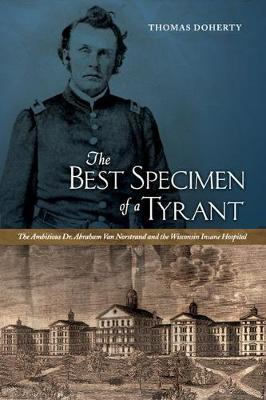 The Best Specimen of a Tyrant: The Ambitious Dr. Abraham Van Norstrand and the Wisconsin Insane Hospital