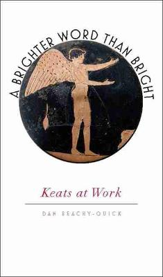 A Brighter Word Than Bright: Keats at Work