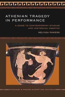Athenian Tragedy in Performance: A Guide to Contemporary Studies and Historical Debates