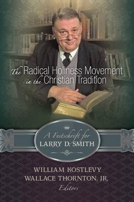 The Radical Holiness Movement in the Christian Tradition, a Festschrift for Larry D. Smith