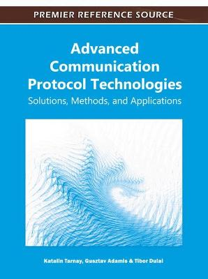 Advanced Communication Protocol Technologies: Solutions, Methods, and Applications