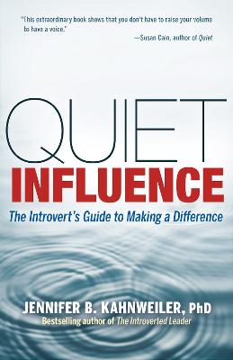Quiet Influence; The Introvert's Guide to Making a Difference: The Introvert's Guide to Making a Difference