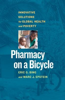 Pharmacy on a Bicycle; Innovative Solutions for Global Health and Poverty: Innovative Solutions for Global Health and Poverty