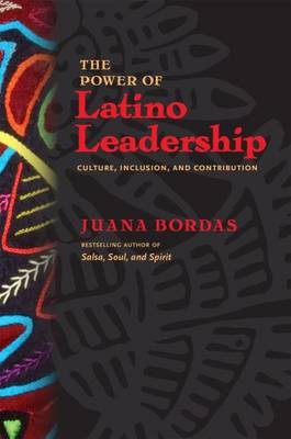 The Power of Latino Leadership; 10 Principles of Inclusion, Community, and Contribution: 10 Principles of Inclusion, Community, and Contribution