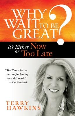 Why Wait to Be Great? It's Either Now or Too Late: It's Either Now or Too Late