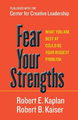 Fear Your Strengths: What You Are Best at Could Be Your Biggest Problem: What You Are Best at Could Be Your Biggest Problem