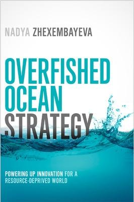 Overfished Ocean Strategy: Powering Up Innovation for a Resource-Deprived World: Powering Up Innovation for a Resource-Deprived World