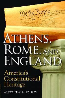 Athens, Rome, and England: America's Constitutional Heritage