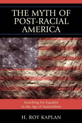 The Myth of Post-Racial America: Searching for Equality in the Age of Materialism