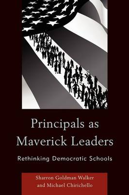 Principals as Maverick Leaders: Rethinking Democratic Schools