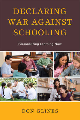Declaring War Against Schooling: Personalizing Learning Now