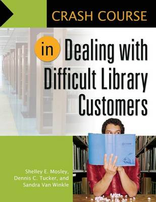 Crash Course in Dealing with Difficult Library Customers