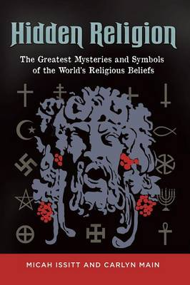 Hidden Religion: The Greatest Mysteries and Symbols of the World's Religious Beliefs