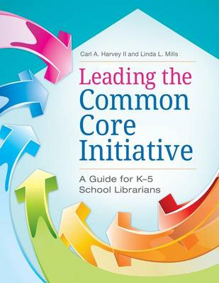Leading the Common Core Initiative: A Guide for K-5 School Librarians