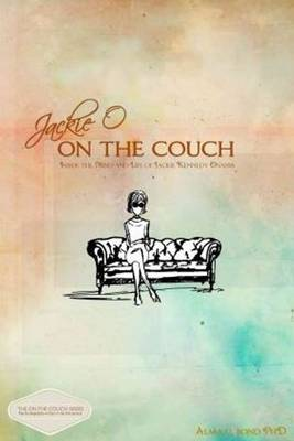 Jackie O on the Couch: Inside the Mind and Life of Jackie Kennedy Onassis