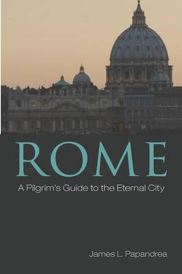 Rome: A Pilgrim's Guide to the Eternal City