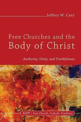 Free Churches and the Body of Christ: Authority, Unity, and Truthfulness