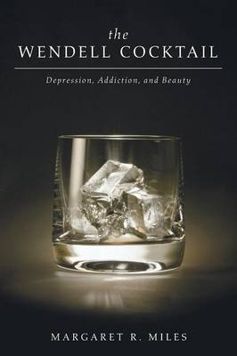 The Wendell Cocktail: Depression, Addiction, and Beauty