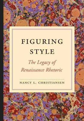 Figuring Style: The Legacy of Renaissance Rhetoric
