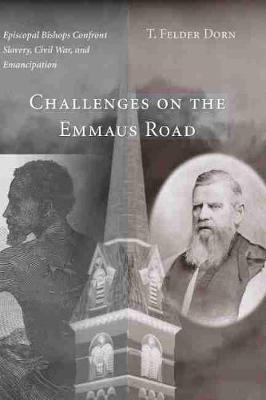 Challenges on the Emmaus Road: Episcopal Bishops Confront Slavery, Civil War and Emancipation