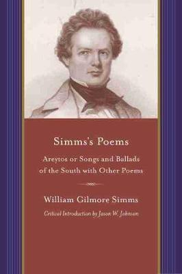 Simms's Poems: Areytos or Songs and Ballads of the South and Other Poems