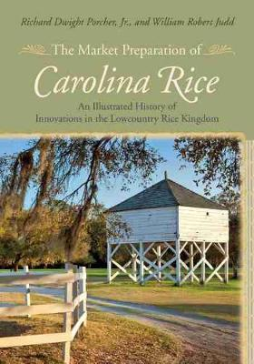 The Market Preparation of Carolina Rice: An Illustrated History of Innovations in the Lowcountry Rice Kingdom