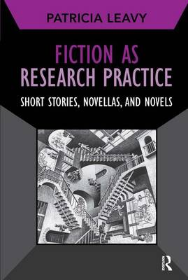 Fiction as Research Practice: Short Stories, Novellas and Novels