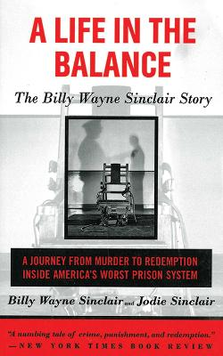 A Life in the Balance: The Billy Wayne Sinclair Story, A Journey from Murder to Redemption Inside America's Worst Prison System