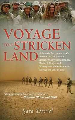 Voyage to a Stricken Land: A Woman Reporter's Battlefield Reporting on the War in Iraq