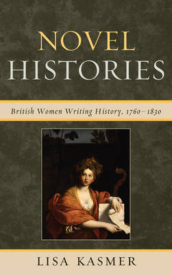 Novel Histories: British Women Writing History, 1760-1830