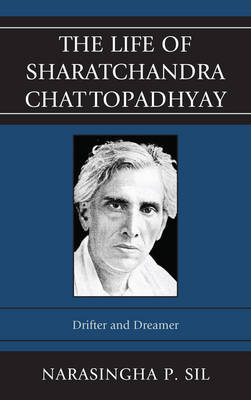 The Life of Sharatchandra Chattopadhyay: Drifter and Dreamer