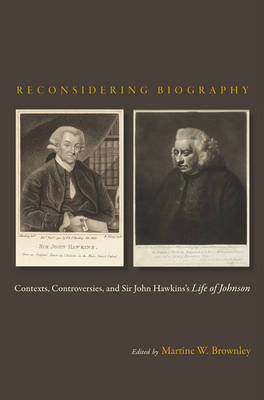 Reconsidering Biography: Contexts, Controversies, and Sir John Hawkins's Life of Johnson