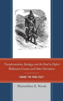 Transformations, Ideology, and the Real in Defoe's Robinson Crusoe and Other Narratives: Finding The Thing Itself