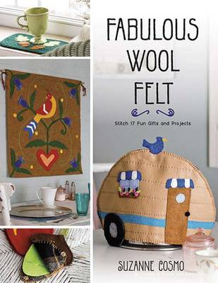 Fabulous Wool Felt: Stitch 17 Fun Gifts and Projects