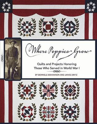 Where Poppies Grow: Quilts and Projects Honoring Those Who Served in World War I